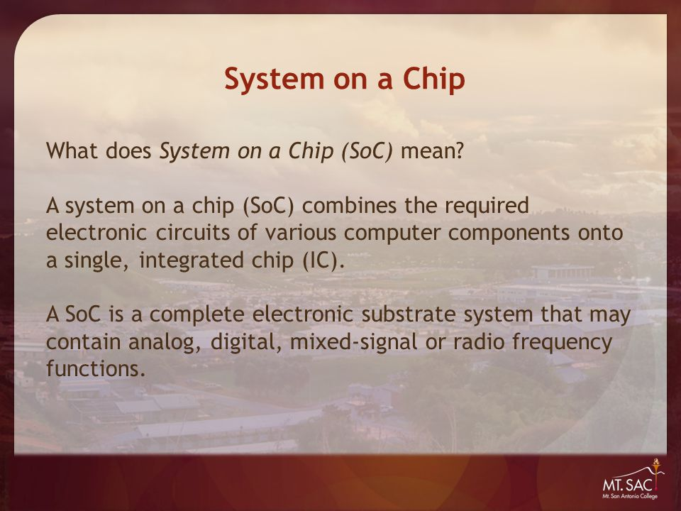 What does System on a Chip (SoC) mean? A system on a chip (SoC) combines the required electronic circuits of various computer components onto a single