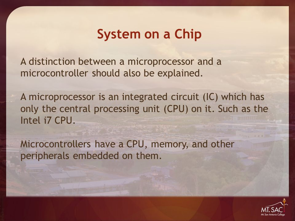 System on a Chip A distinction between a microprocessor and a microcontroller should also be explained. A microprocessor is an integrated circuit (IC)