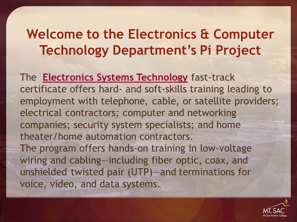 Welcome to the Electronics & Computer Technology Department's Pi Project The Electronics Systems Technology fast-track certificate offers hard- and so
