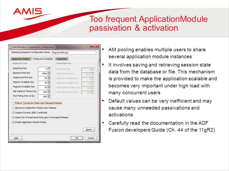 Too frequent ApplicationModule passivation & activation AM pooling enables multiple users to share several application module instances It involves sa