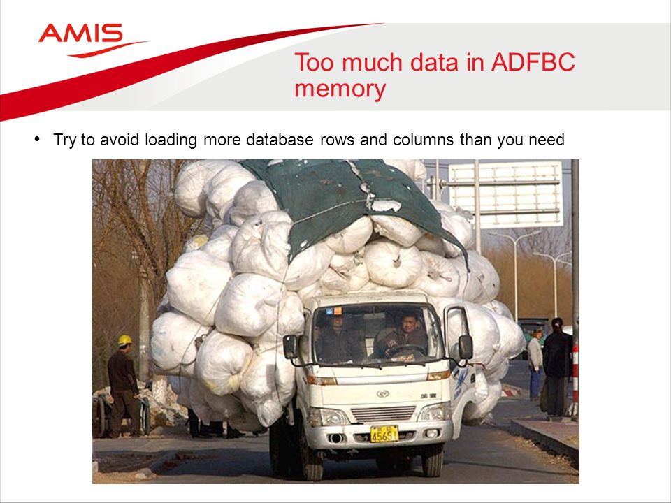 Too much data in ADFBC memory Try to avoid loading more database rows and columns than you need