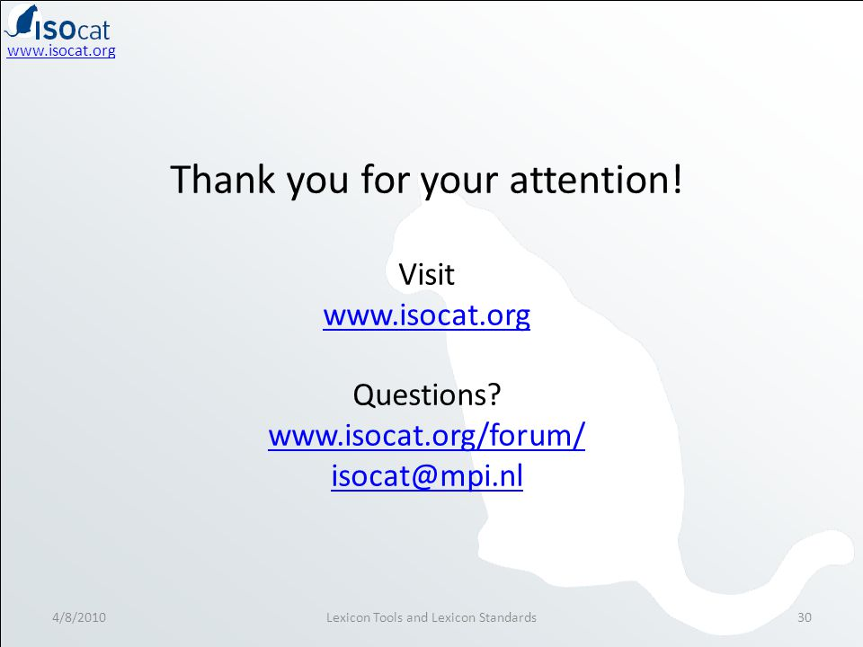 www.isocat.org 4/8/2010Lexicon Tools and Lexicon Standards30 Thank you for your attention.