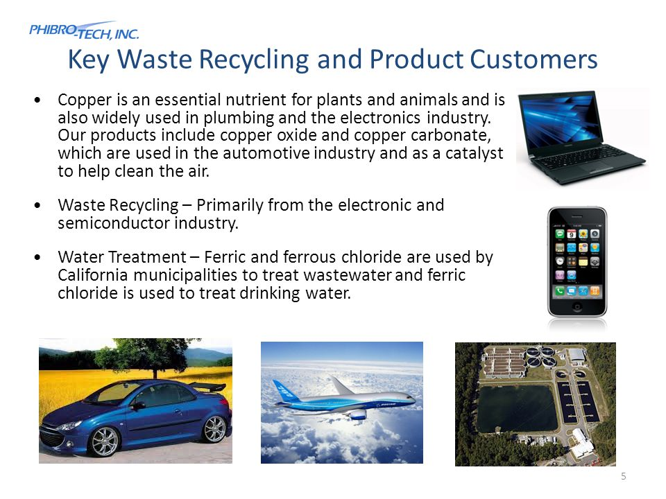Key Waste Recycling and Product Customers Copper is an essential nutrient for plants and animals and is also widely used in plumbing and the electronics industry.
