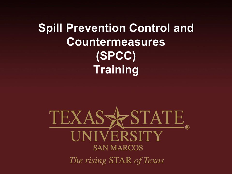 SPCC Program Goals SPILL PREVENTION –Achieved through installation of required equipment, timely repair of malfunctioning systems, regular inspections and good oil handling/fueling practices SPILL CONTROL –Achieved through monitoring of leak detection systems and proper reporting, and ensuring containment systems functional SPILL COUNTERMEASURES –Achieved through quick spill response activities