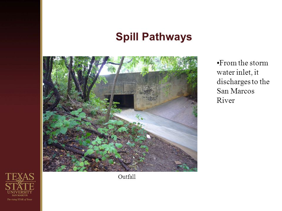 Spill Pathways From the storm water inlet, it discharges to the San Marcos River Outfall