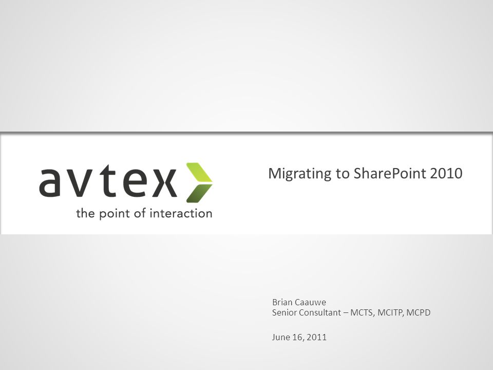 Migrating to SharePoint 2010 Brian Caauwe June 16, 2011 Senior Consultant – MCTS, MCITP, MCPD
