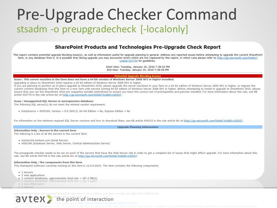 Pre-Upgrade Checker Command stsadm -o preupgradecheck [-localonly]