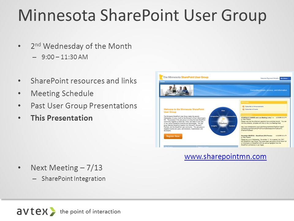 2 nd Wednesday of the Month – 9:00 – 11:30 AM SharePoint resources and links Meeting Schedule Past User Group Presentations This Presentation Next Meeting – 7/13 – SharePoint Integration Minnesota SharePoint User Group www.sharepointmn.com