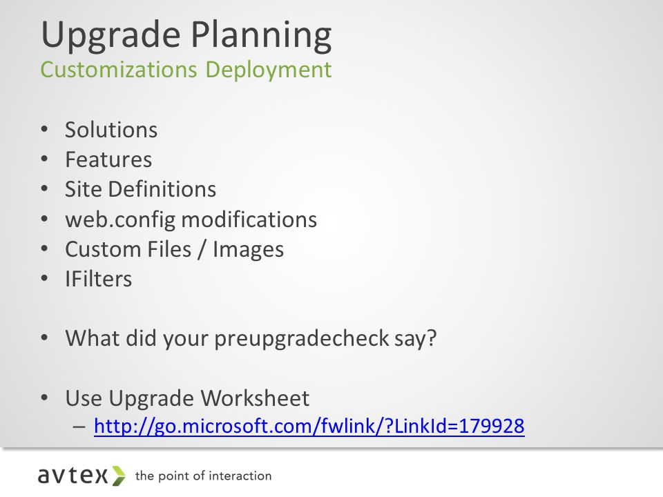 Upgrade Planning Customizations Deployment Solutions Features Site Definitions web.config modifications Custom Files / Images IFilters What did your preupgradecheck say.
