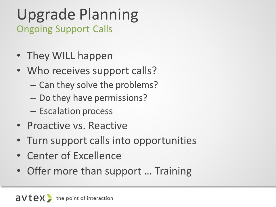Upgrade Planning Ongoing Support Calls They WILL happen Who receives support calls.