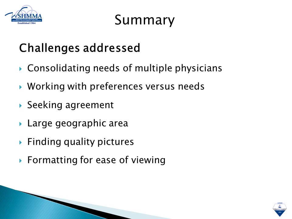 Challenges addressed  Consolidating needs of multiple physicians  Working with preferences versus needs  Seeking agreement  Large geographic area  Finding quality pictures  Formatting for ease of viewing Summary