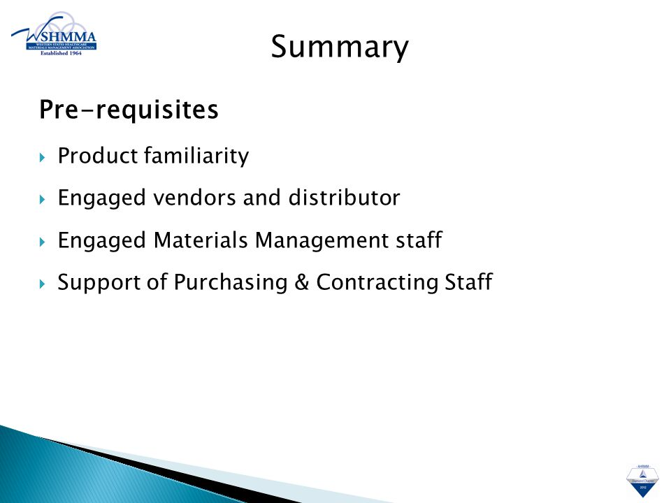 Pre-requisites  Product familiarity  Engaged vendors and distributor  Engaged Materials Management staff  Support of Purchasing & Contracting Staff Summary