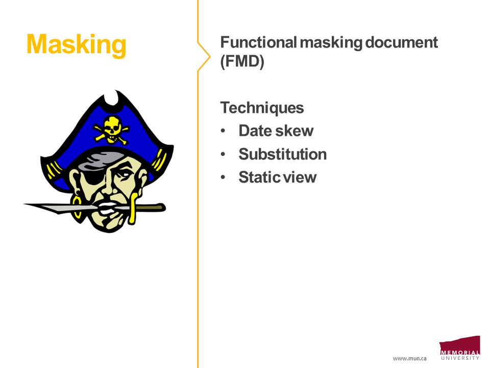 www.mun.ca Masking Functional masking document (FMD) Techniques Date skew Substitution Static view