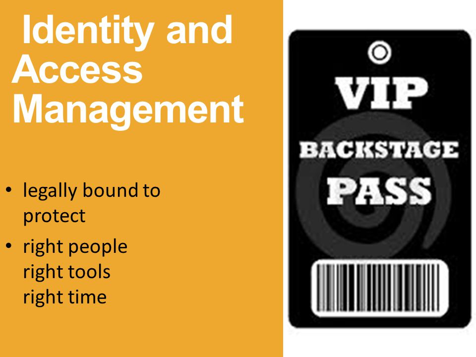 Identity and Access Management legally bound to protect right people right tools right time