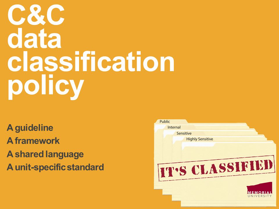 www.mun.ca C&C data classification policy A guideline A framework A shared language A unit-specific standard