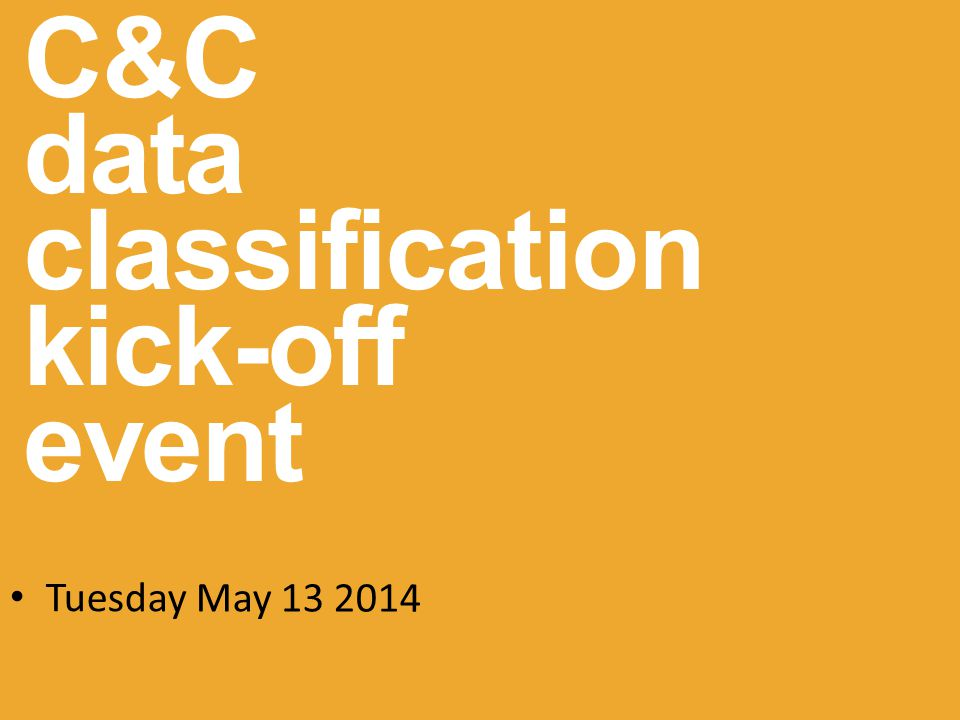 C&C data classification kick-off event Tuesday May 13 2014