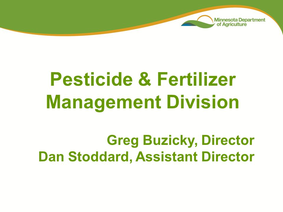 What We Do Pesticide regulation Fertilizer regulation Protection of groundwater from 'ag chemicals' Emergency response Spills and clean-up Waste pesticide collection Minnesota Agricultural Water Quality Certification (MAWQCP) Program We are the lead state agency for: Pesticide & Fertilizer Management Division