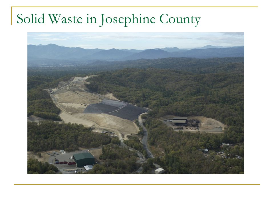 Solid Waste Agency City of Grants Pass and Josephine County Formed the Agency in 2001 Cave Junction joined the Agency in 2005 Membership