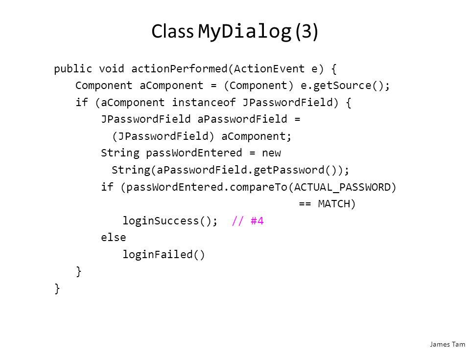 James Tam Class MyDialog (2) public void addControls() { add(aLabel); add(aPasswordField); }