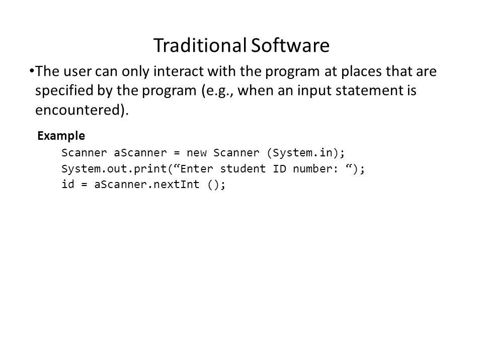 Traditional Software Program control is largely determined by the program through a series of sequential statements.