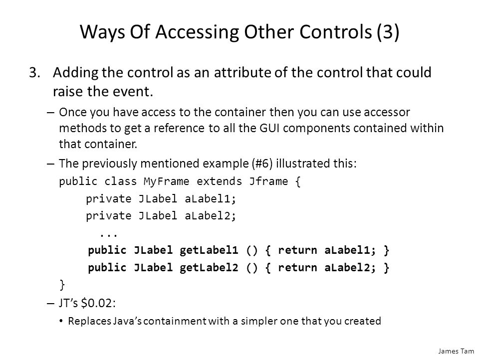 James Tam Ways Of Accessing Other Controls (2) 2.Implementing the listener class as a nested inner class.