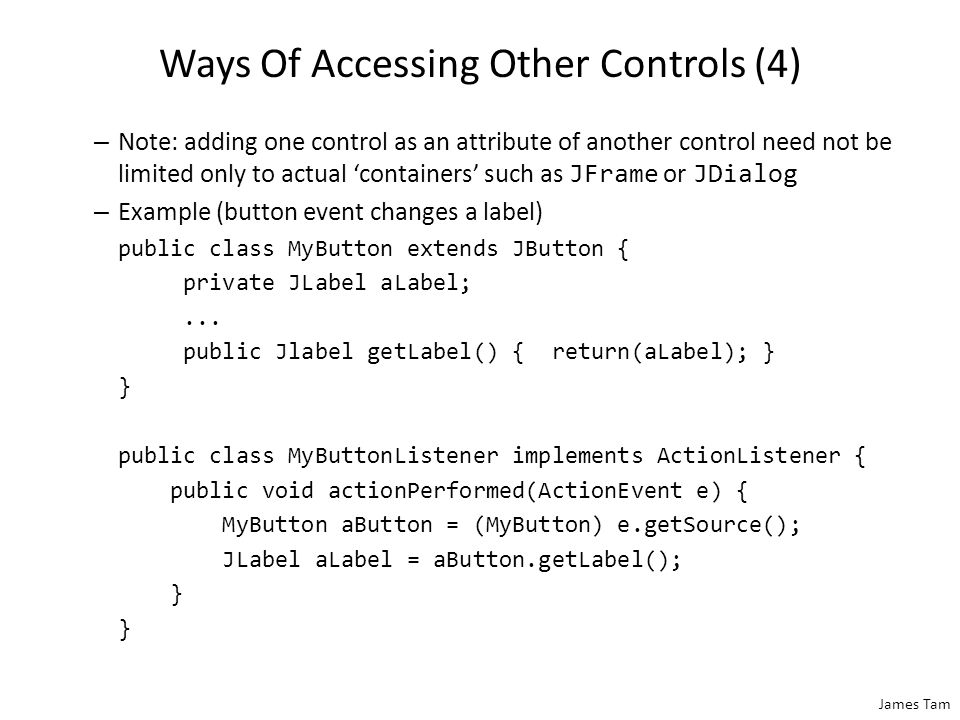 James Tam Ways Of Accessing Other Controls (3) 3.Adding the control as an attribute of the control that could raise the event.
