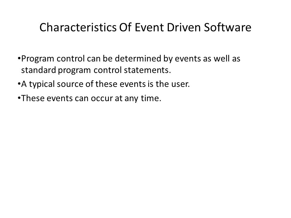 Event-Driven Software RAM OS Program In addition program control can also be determined by events When??.