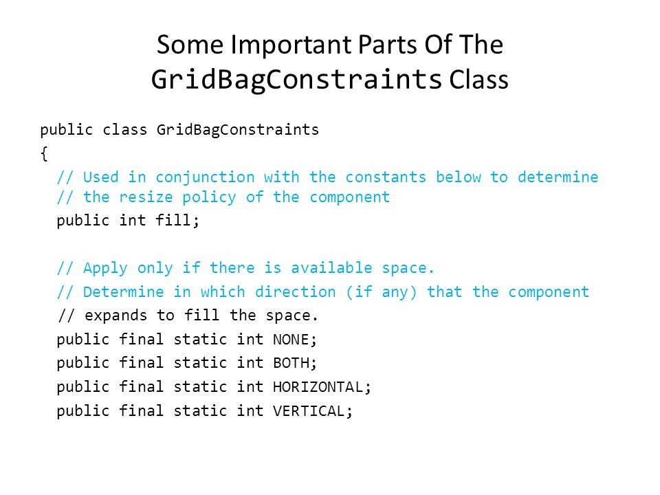 GridBagConstraints Goes with the GridBagLayout class.
