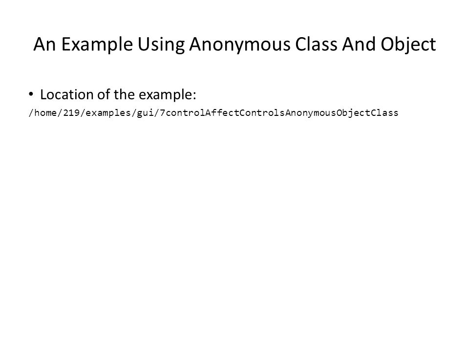 Anonymous Objects/Anonymous Class If an object needs to be created but never directly referenced then it may be candidate for being created as an anonymous object.