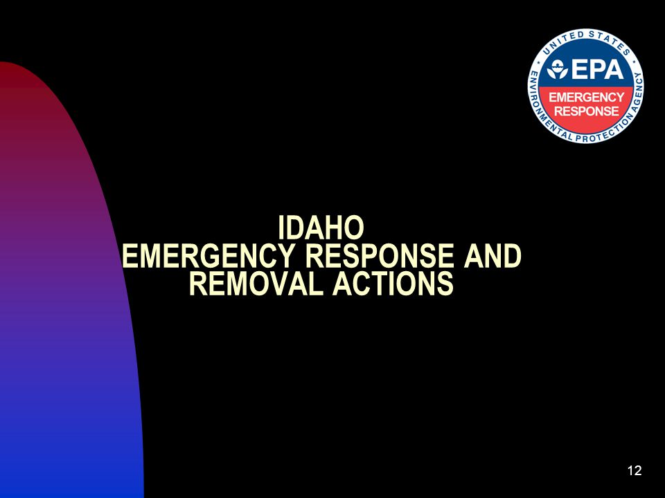 12 IDAHO EMERGENCY RESPONSE AND REMOVAL ACTIONS