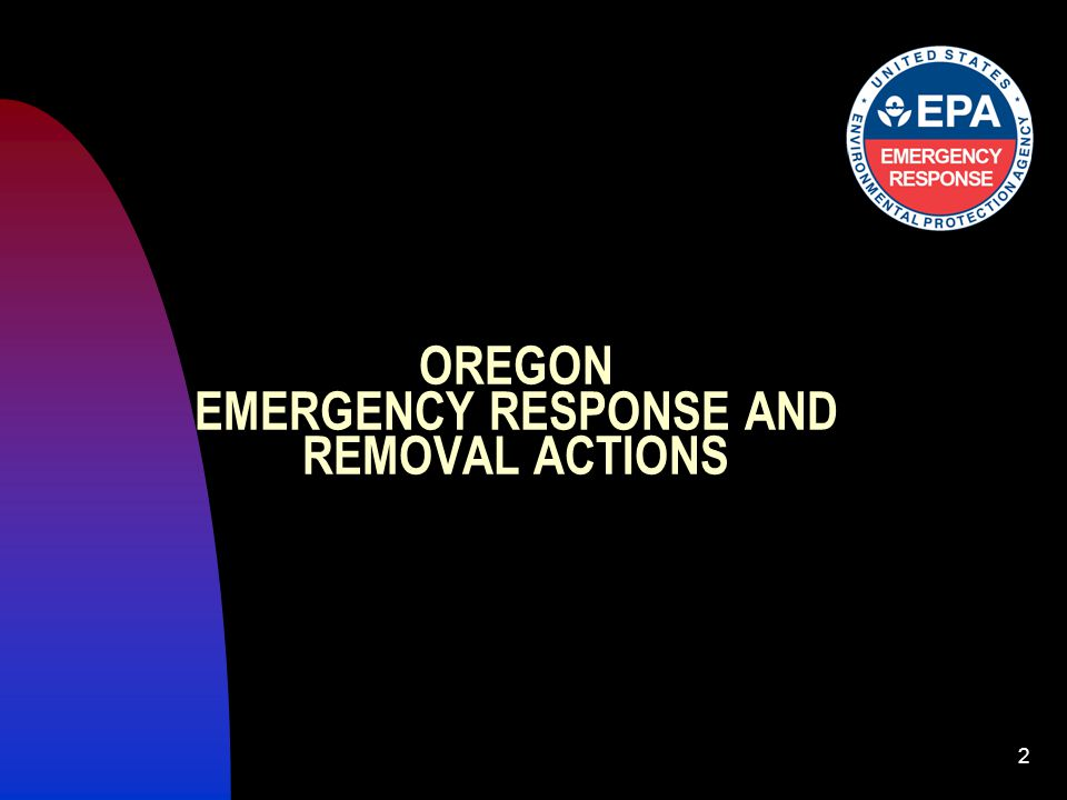 2 OREGON EMERGENCY RESPONSE AND REMOVAL ACTIONS