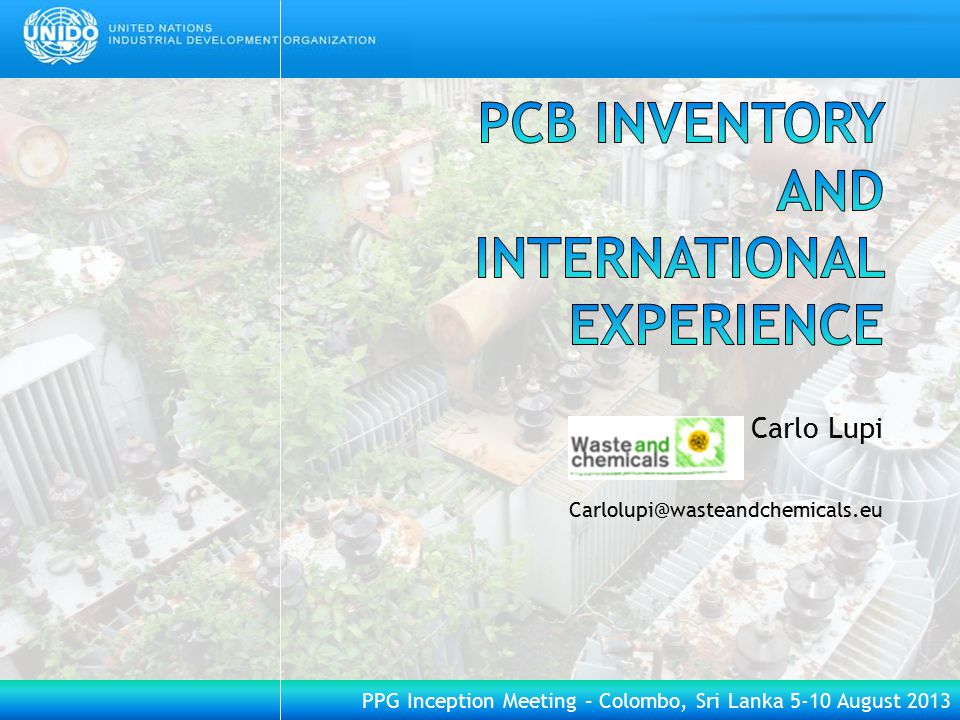PPG Inception Meeting – Colombo, Sri Lanka 5-10 August 2013 The PCB inventory has three purposes:  MANAGEMENT  TRACEABILITY  EMERGENCY RESPONSE