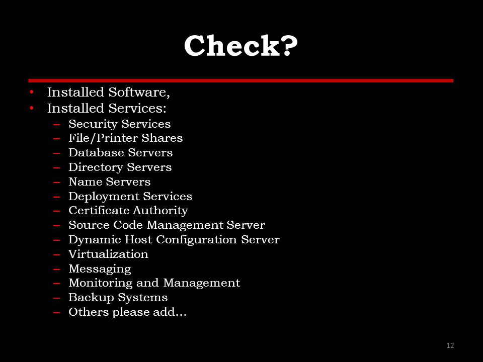 Check? Installed Software, Installed Services: – Security Services – File/Printer Shares – Database Servers – Directory Servers – Name Servers – Deplo