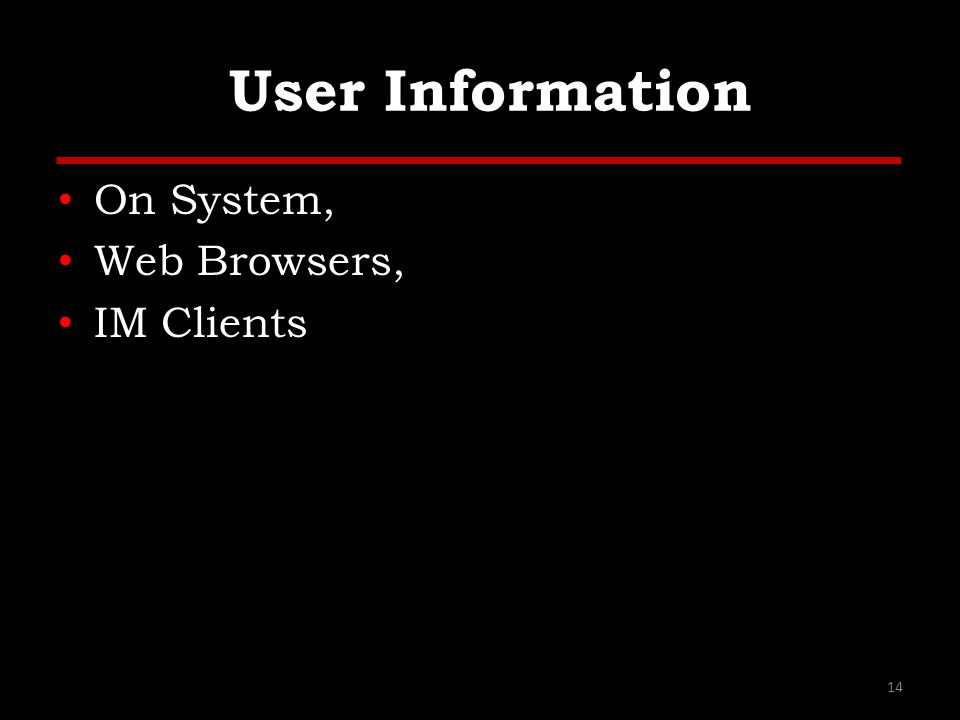 User Information On System, Web Browsers, IM Clients 14
