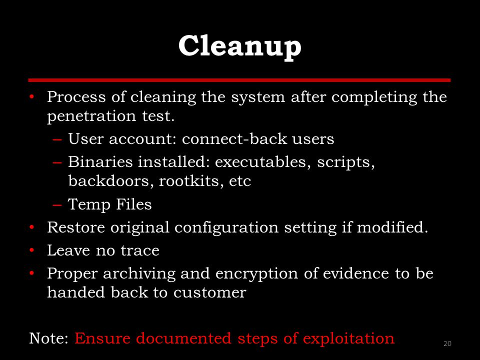 Cleanup Process of cleaning the system after completing the penetration test. – User account: connect-back users – Binaries installed: executables, sc