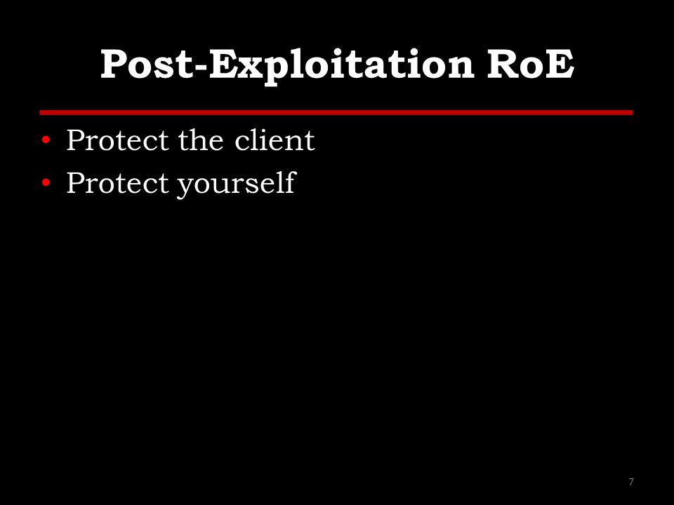 Post-Exploitation RoE Protect the client Protect yourself 7