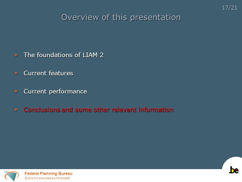 Federal Planning Bureau Economic analyses and forecasts 17/21 Overview of this presentation  The foundations of LIAM 2  Current features  Current performance  Conclusions and some other relevant information
