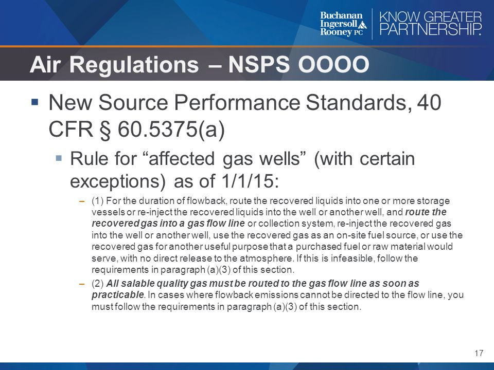 "17 Air Regulations – NSPS OOOO  New Source Performance Standards, 40 CFR § 60.5375(a)  Rule for ""affected gas wells"" (with certain exceptions) as of"