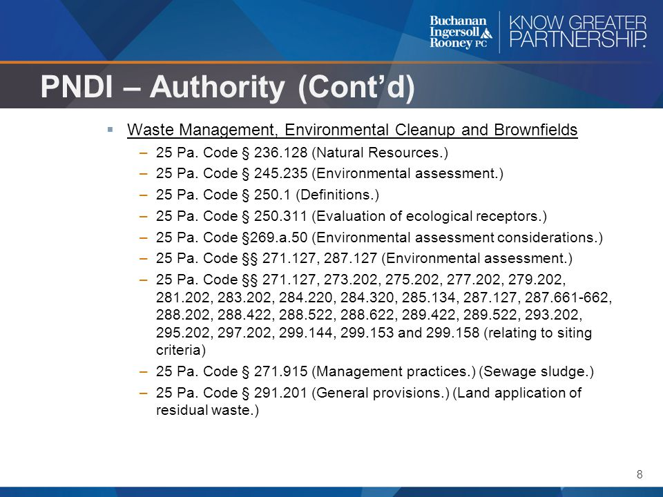8 PNDI – Authority (Cont'd)  Waste Management, Environmental Cleanup and Brownfields –25 Pa. Code § 236.128 (Natural Resources.) –25 Pa. Code § 245.2