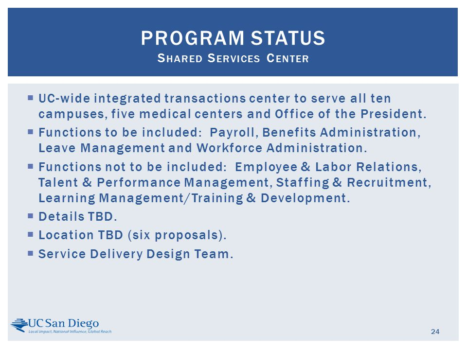  UC-wide integrated transactions center to serve all ten campuses, five medical centers and Office of the President.