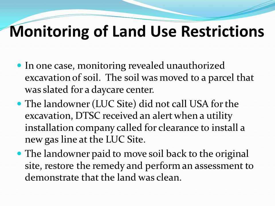Monitoring of Land Use Restrictions In one case, monitoring revealed unauthorized excavation of soil.