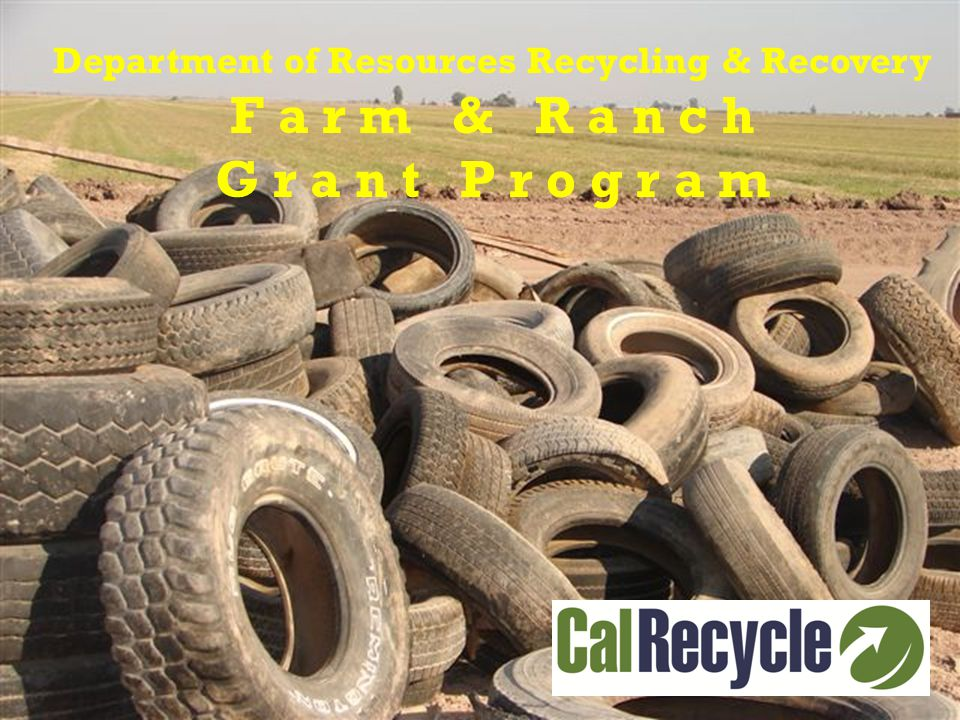 Department of Resources Recycling & Recovery F a r m & R a n c h G r a n t P r o g r a m