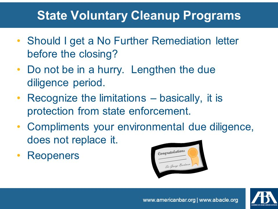 www.americanbar.org | www.abacle.org State Voluntary Cleanup Programs Should I get a No Further Remediation letter before the closing.