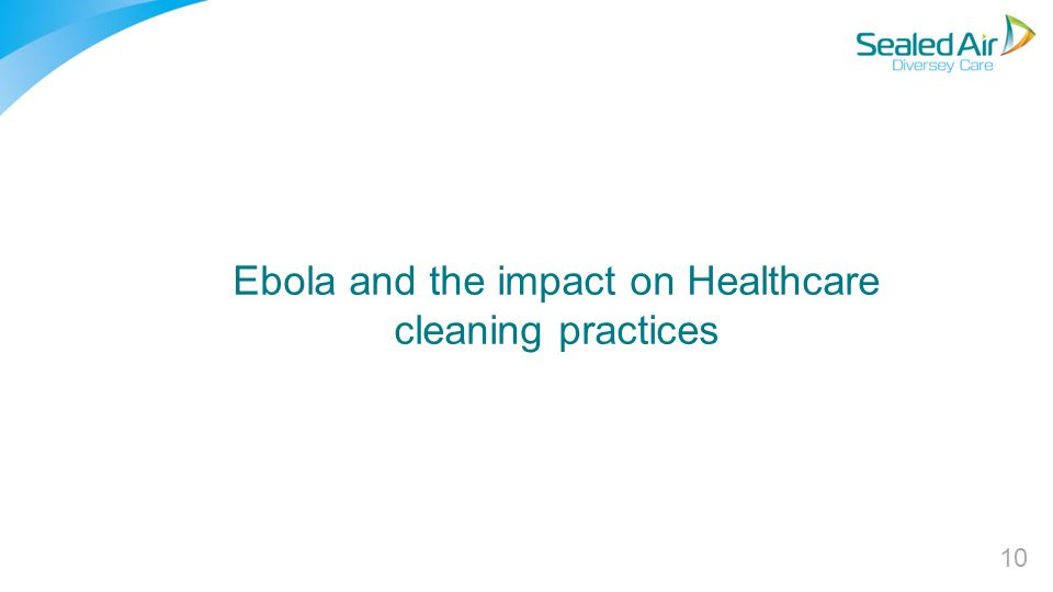 Ebola and the impact on Healthcare cleaning practices 10