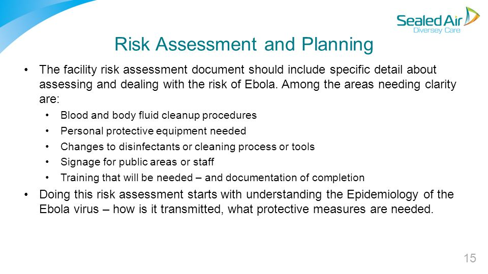 Risk Assessment and Planning The facility risk assessment document should include specific detail about assessing and dealing with the risk of Ebola.