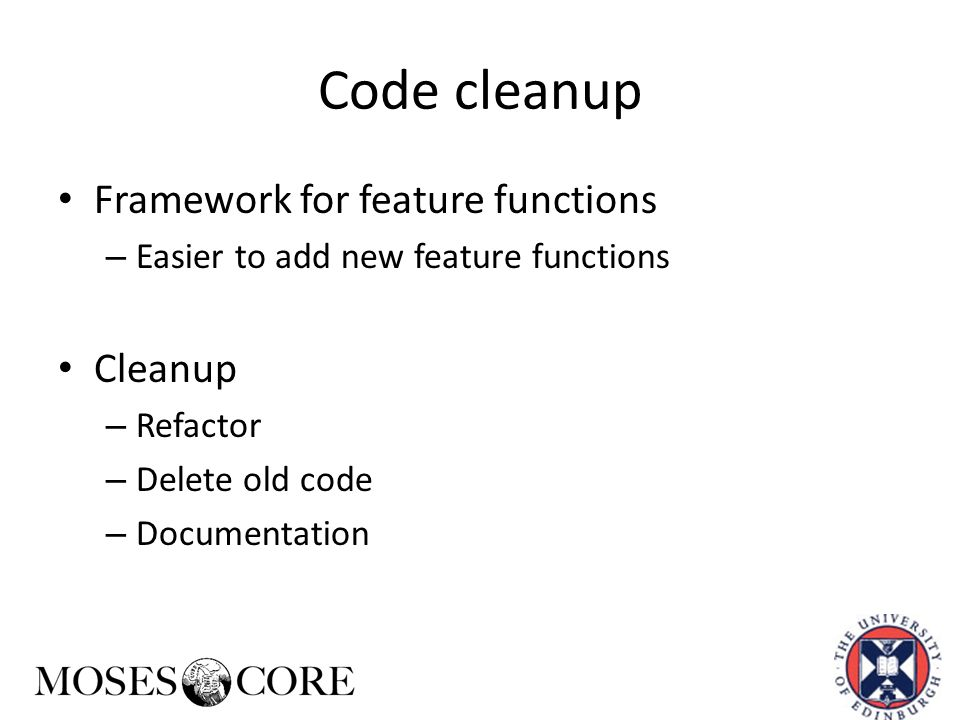 Code cleanup Framework for feature functions – Easier to add new feature functions Cleanup – Refactor – Delete old code – Documentation