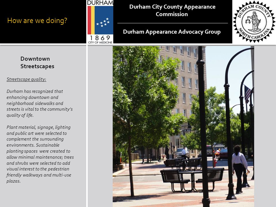 How are we doing? Downtown Streetscapes Streetscape quality: Durham has recognized that enhancing downtown and neighborhood sidewalks and streets is v