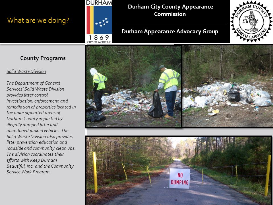 What are we doing? County Programs Solid Waste Division The Department of General Services' Solid Waste Division provides litter control investigation