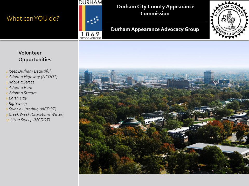 What can YOU do. Volunteer Opportunities 1. Keep Durham Beautiful 2.