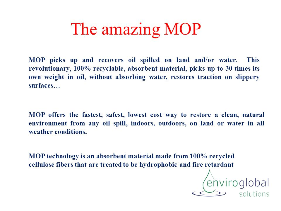 The amazing MOP MOP picks up and recovers oil spilled on land and/or water.